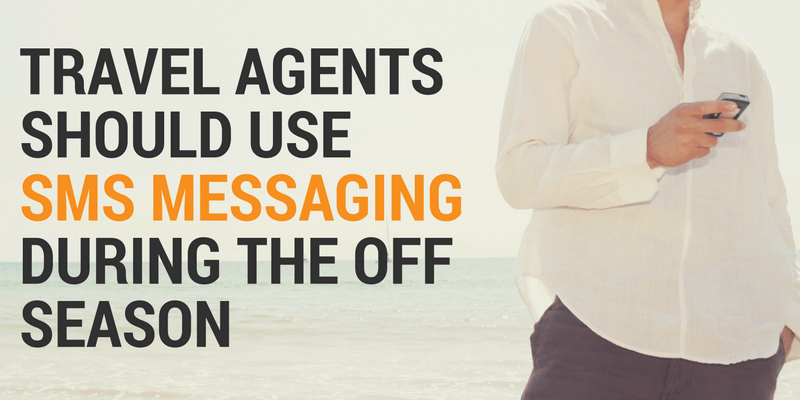 Travel Agents Should use SMS Messaging During the Off Season