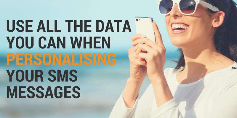 Use all the data possible to personalise your text messages
