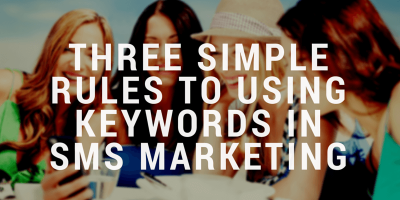 Three rules to using keywords in SMS marketing