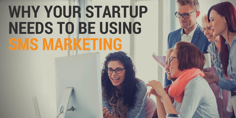 Why Your Startup Needs to be Using SMS Marketing