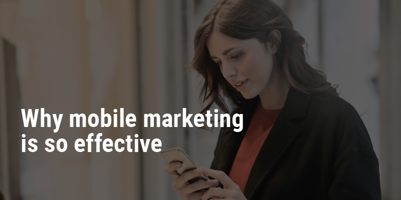 Why mobile marketing is so effective
