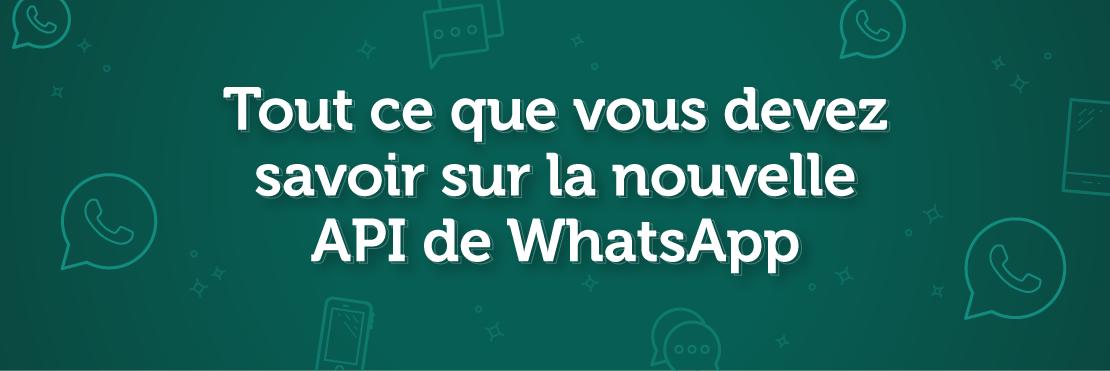Tout savoir sur la nouvelle API de What's App