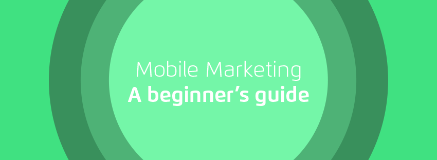 Mobile marketing beginners guide