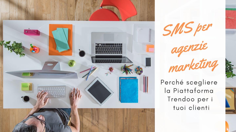 SMS per agenzie marketing - Perché scegliere Trendoo per i tuoi clienti